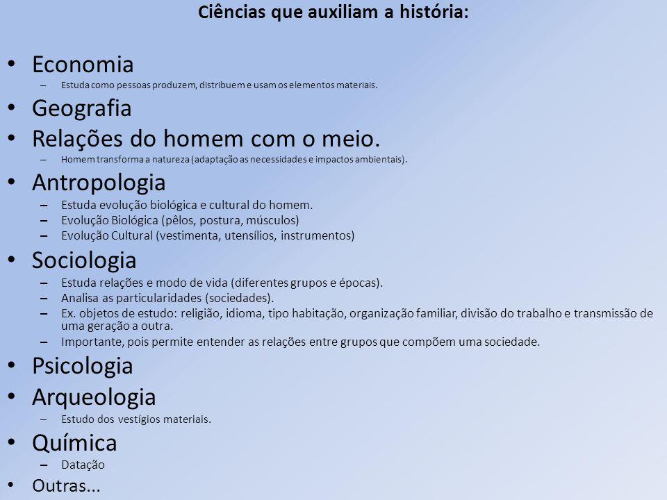 Ciências que auxiliam a história: Economia – Estuda como pessoas produzem, distribuem e usam os elementos materiais. Geografia Relações do homem com o
