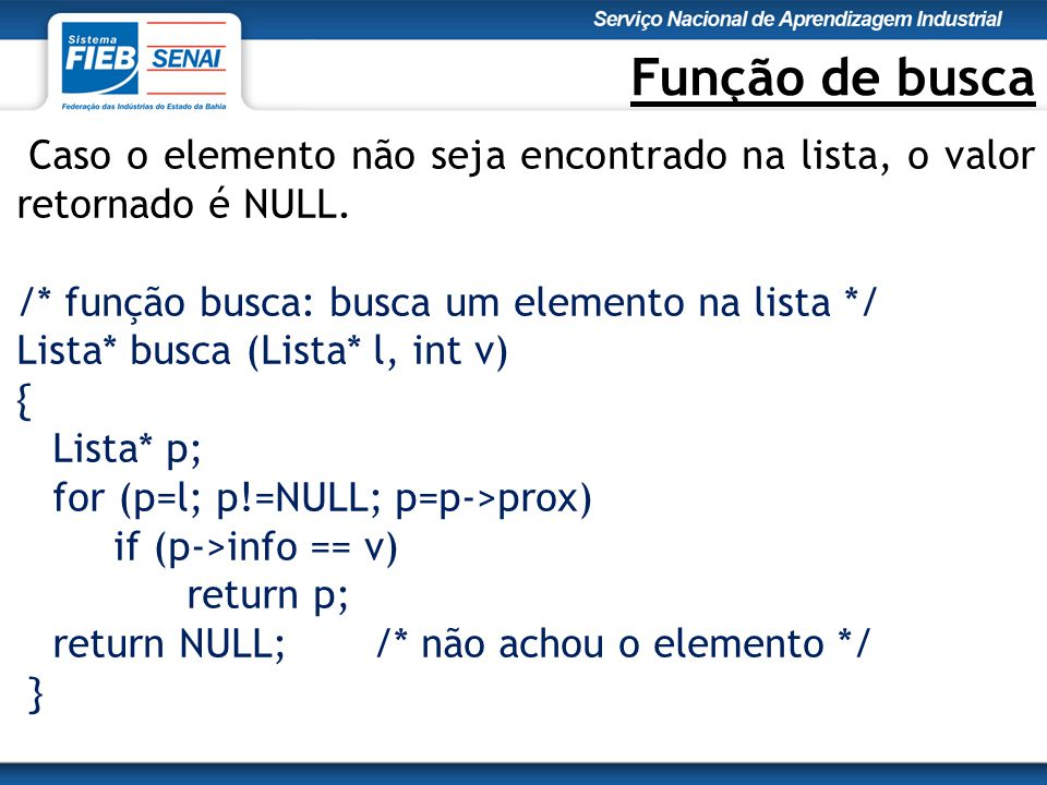 Função de busca Caso o elemento não seja encontrado na lista, o valor retornado é NULL.