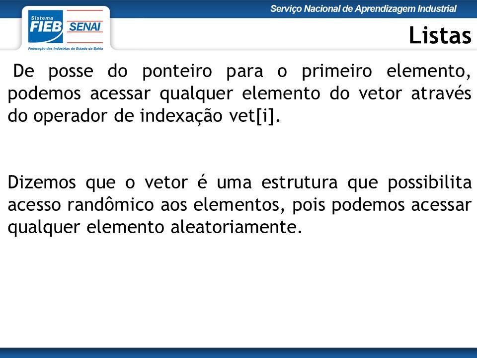 Listas De posse do ponteiro para o primeiro elemento, podemos acessar qualquer elemento do vetor através do operador de indexação vet[i].