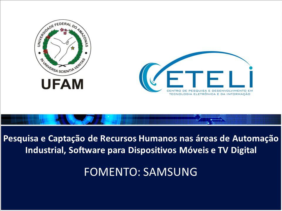 Pesquisa e Captação de Recursos Humanos nas áreas de Automação Industrial, Software para Dispositivos Móveis e TV Digital FOMENTO: SAMSUNG