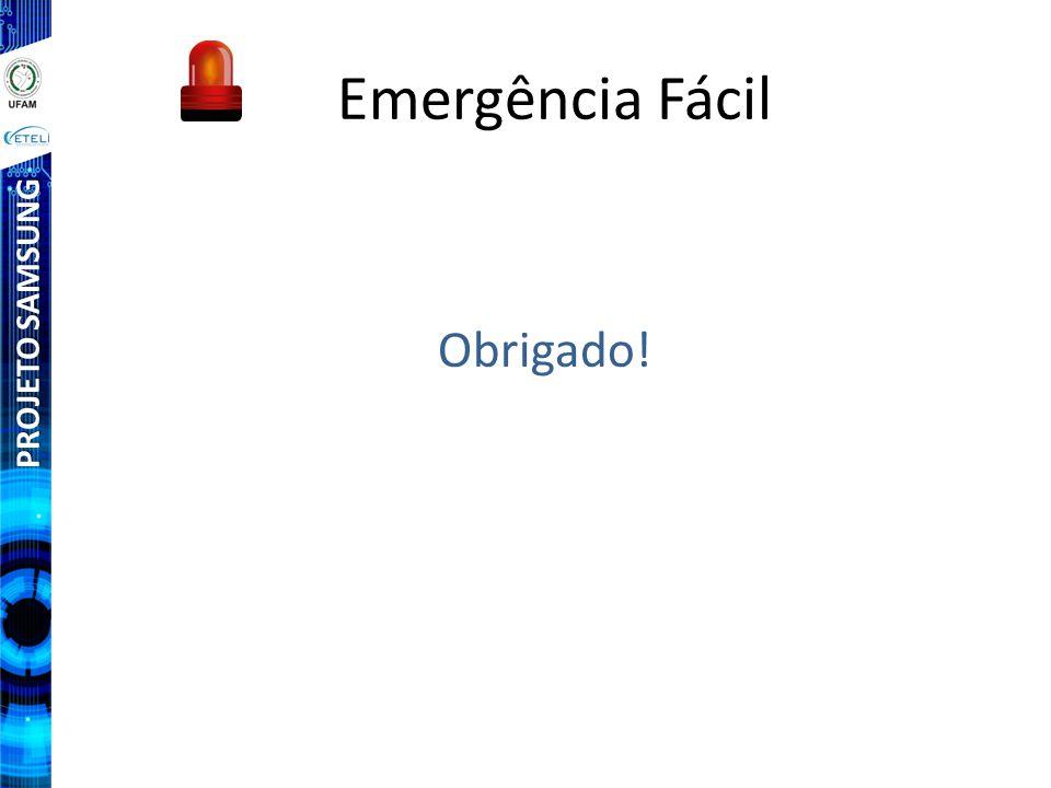 PROJETO SAMSUNG Emergência Fácil Obrigado!