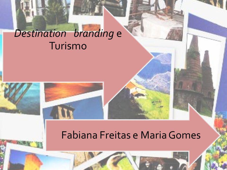 Destination branding e Turismo Fabiana Freitas e Maria Gomes