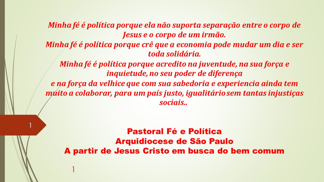 Minha fé é política porque ela não suporta separação entre o corpo de Jesus e o corpo de um irmão. Minha fé é política porque crê que a economia pode