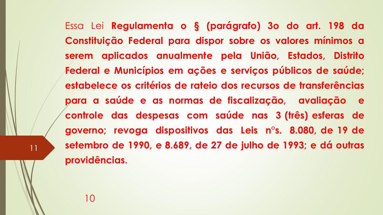 Essa Lei Regulamenta o § (parágrafo) 3o do art. 198 da Constituição Federal para dispor sobre os valores mínimos a serem aplicados anualmente pela Uni
