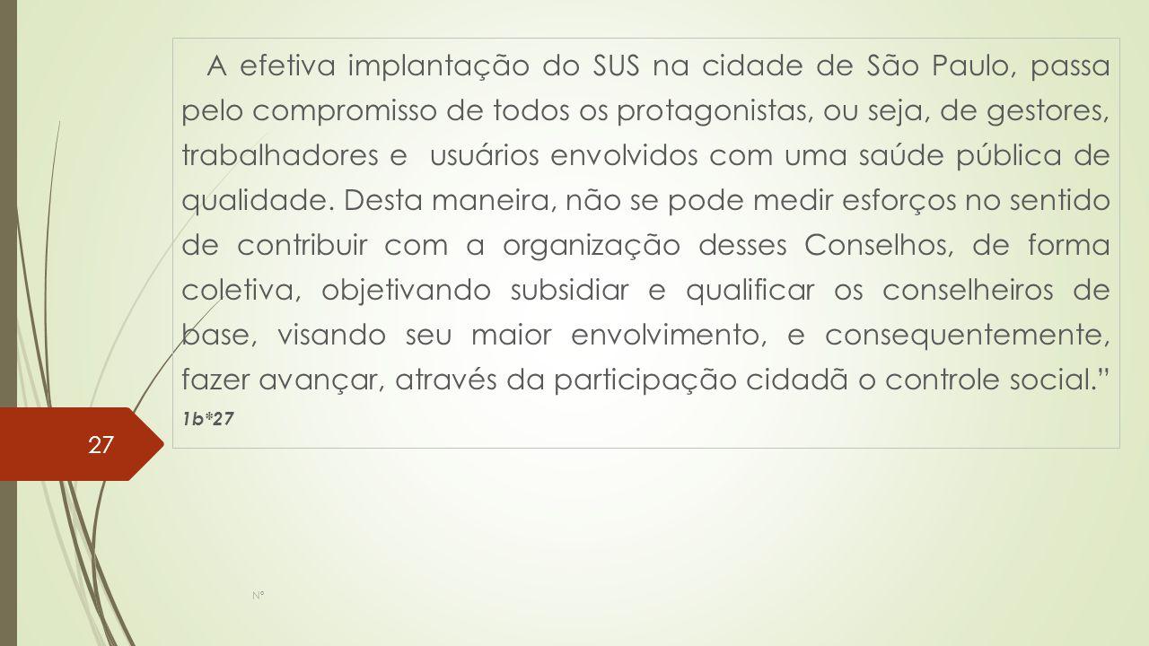 A efetiva implantação do SUS na cidade de São Paulo, passa pelo compromisso de todos os protagonistas, ou seja, de gestores, trabalhadores e usuários envolvidos com uma saúde pública de qualidade.