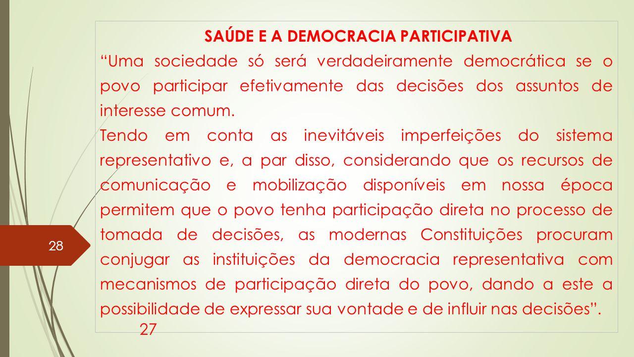 SAÚDE E A DEMOCRACIA PARTICIPATIVA Uma sociedade só será verdadeiramente democrática se o povo participar efetivamente das decisões dos assuntos de interesse comum.