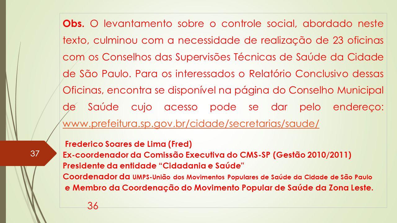 Obs. O levantamento sobre o controle social, abordado neste texto, culminou com a necessidade de realização de 23 oficinas com os Conselhos das Superv