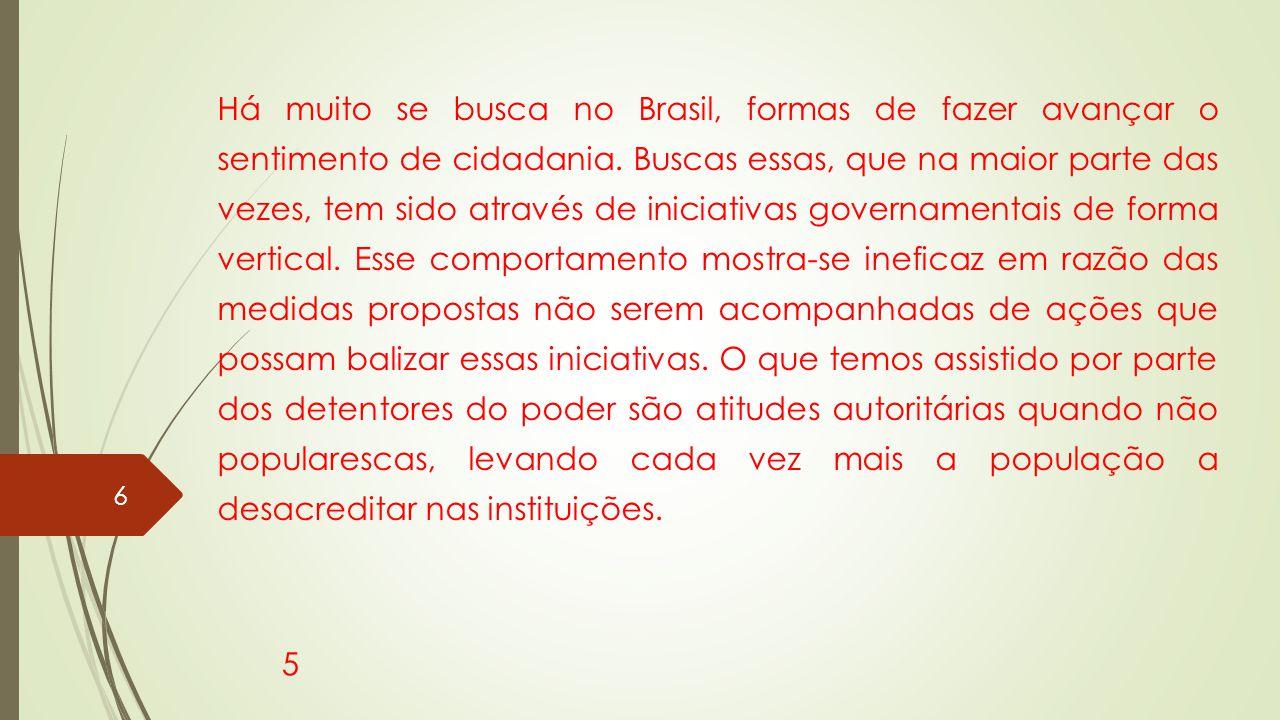 Há muito se busca no Brasil, formas de fazer avançar o sentimento de cidadania. Buscas essas, que na maior parte das vezes, tem sido através de inicia