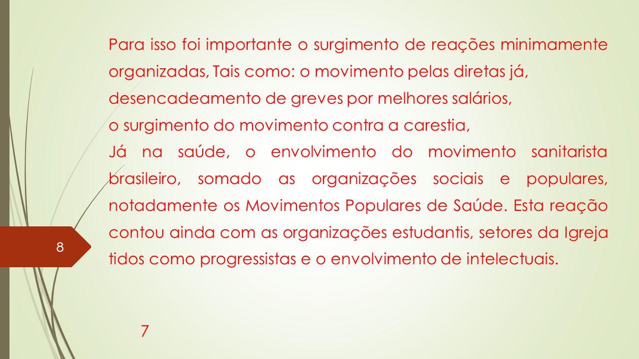 Para isso foi importante o surgimento de reações minimamente organizadas, Tais como: o movimento pelas diretas já, desencadeamento de greves por melho