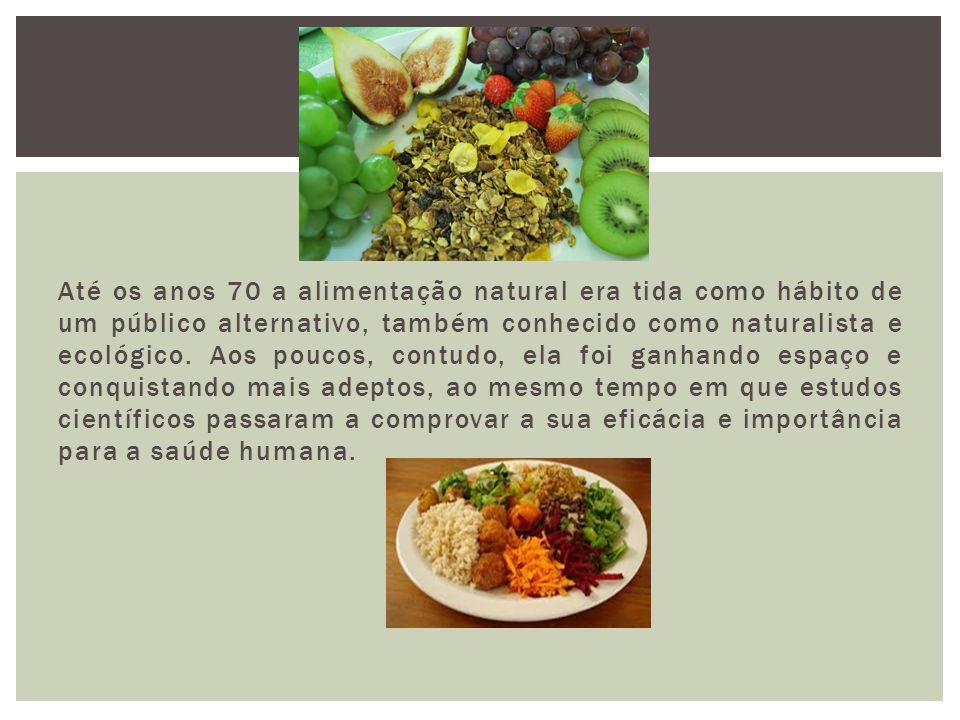 Até os anos 70 a alimentação natural era tida como hábito de um público alternativo, também conhecido como naturalista e ecológico.