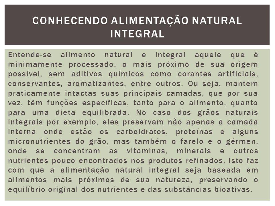Entende-se alimento natural e integral aquele que é minimamente processado, o mais próximo de sua origem possível, sem aditivos químicos como corantes artificiais, conservantes, aromatizantes, entre outros.