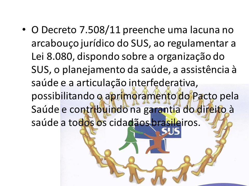 O Decreto 7.508/11 preenche uma lacuna no arcabouço jurídico do SUS, ao regulamentar a Lei 8.080, dispondo sobre a organização do SUS, o planejamento