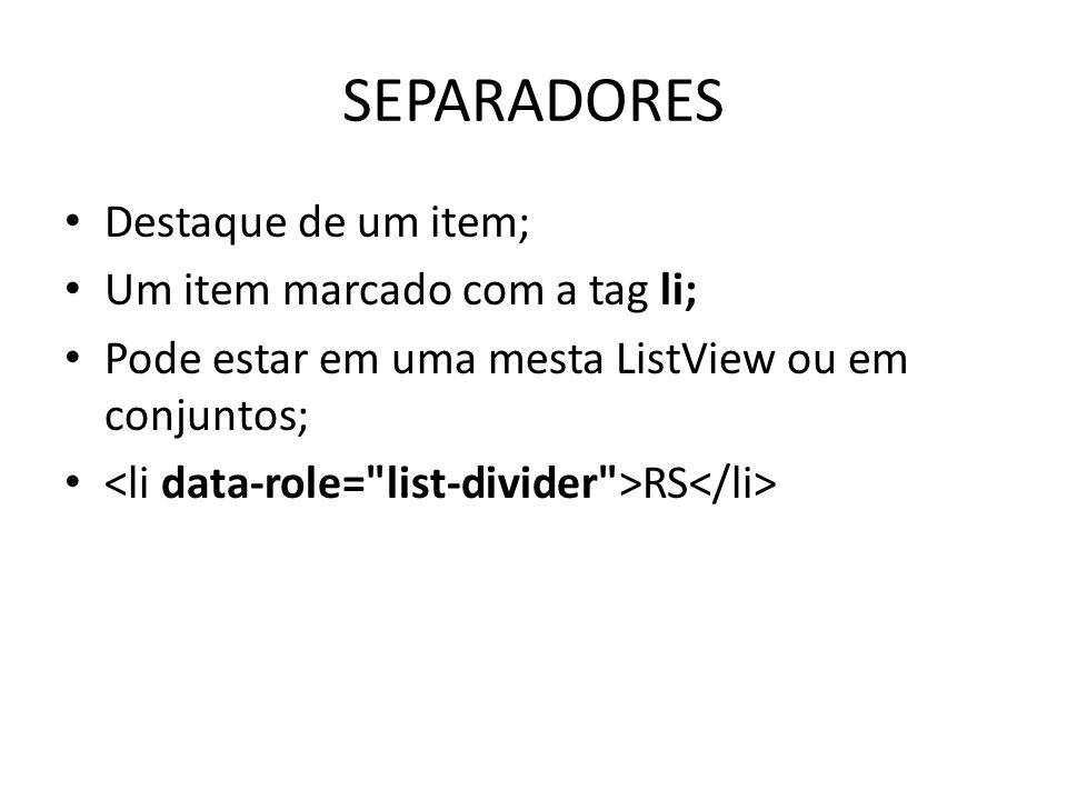 SEPARADORES Destaque de um item; Um item marcado com a tag li; Pode estar em uma mesta ListView ou em conjuntos; RS