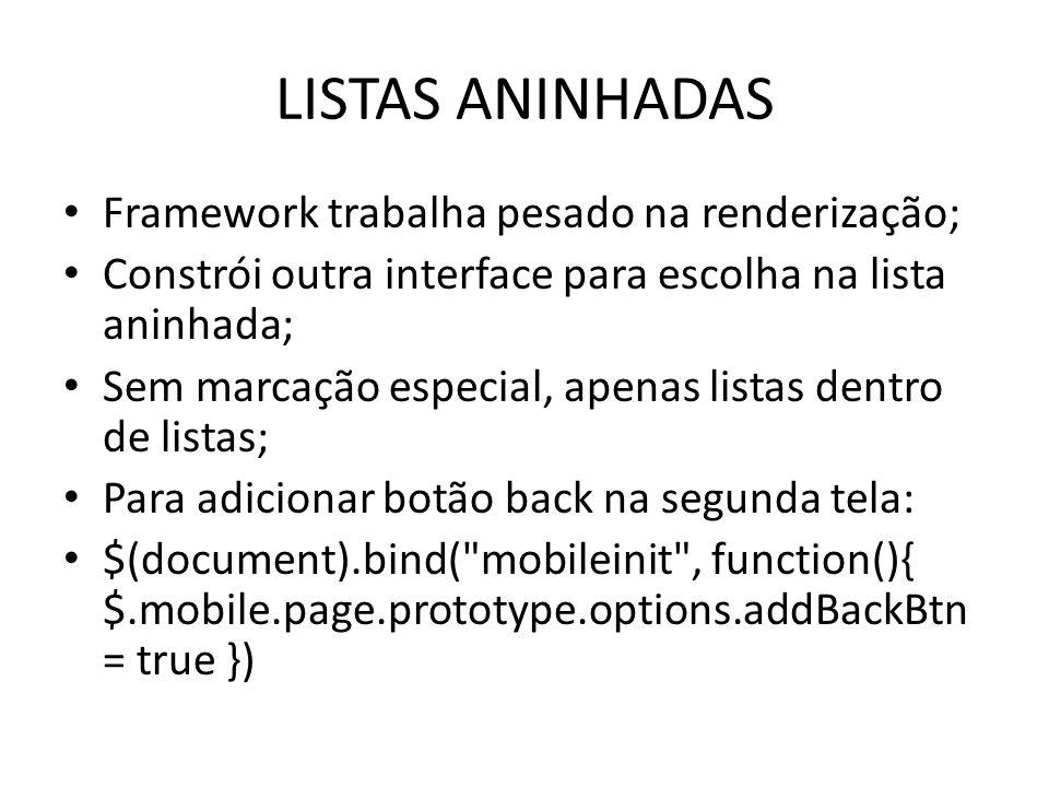 LISTAS ANINHADAS Framework trabalha pesado na renderização; Constrói outra interface para escolha na lista aninhada; Sem marcação especial, apenas lis