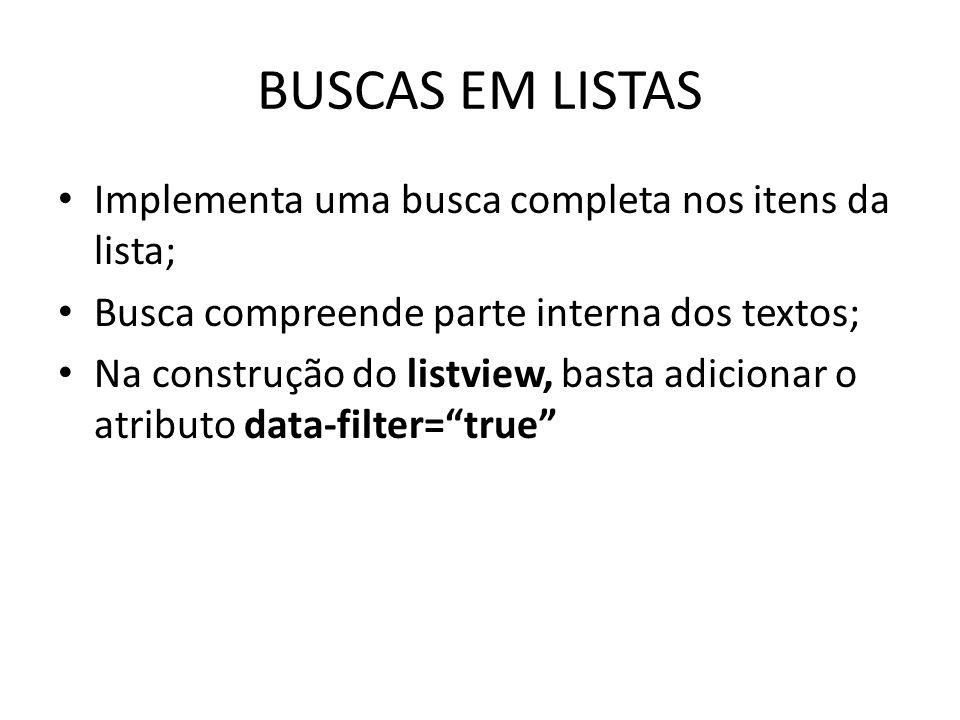 BUSCAS EM LISTAS Implementa uma busca completa nos itens da lista; Busca compreende parte interna dos textos; Na construção do listview, basta adicion