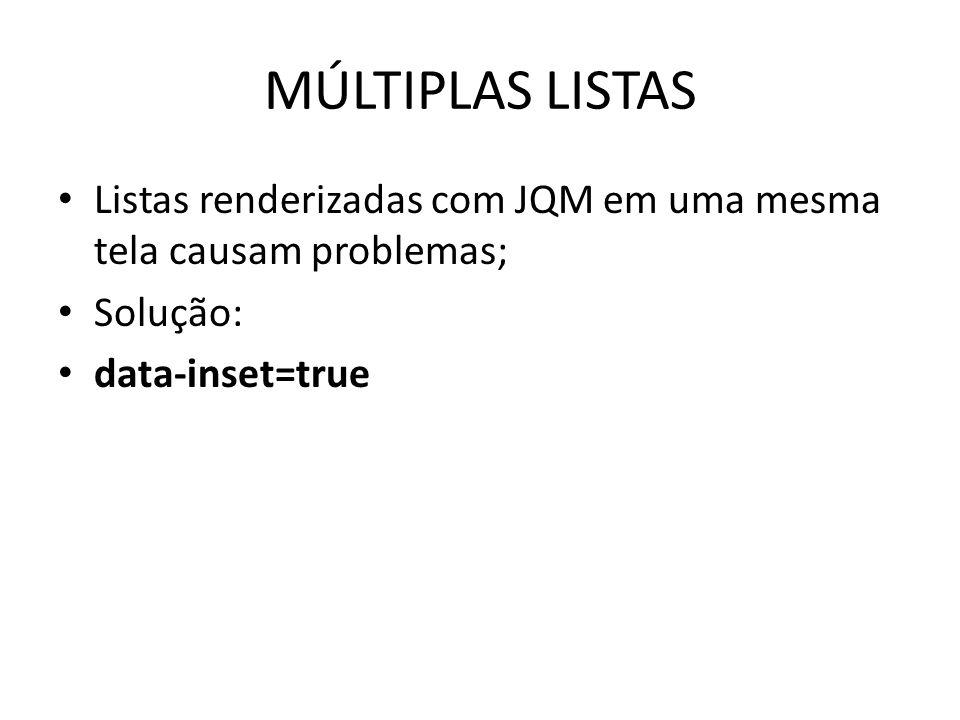 MÚLTIPLAS LISTAS Listas renderizadas com JQM em uma mesma tela causam problemas; Solução: data-inset=true