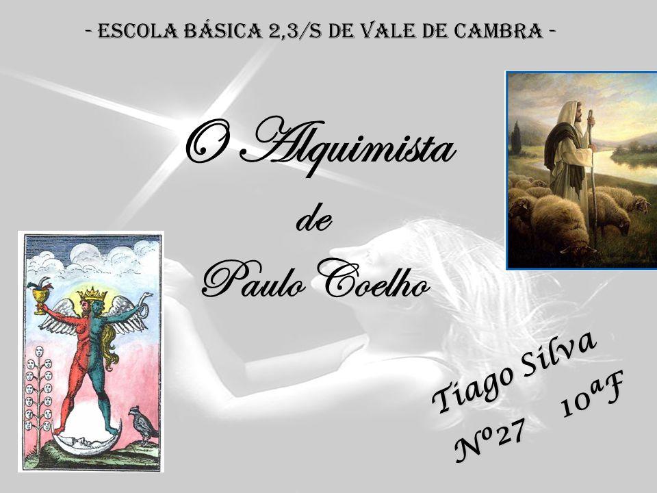 O Alquimista de Paulo Coelho - Escola Básica 2,3/S de Vale de Cambra - Tiago Silva Nº27 10ªF