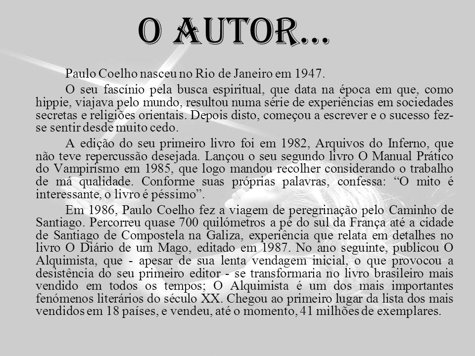 O autor… Paulo Coelho nasceu no Rio de Janeiro em 1947. O seu fascínio pela busca espiritual, que data na época em que, como hippie, viajava pelo mund