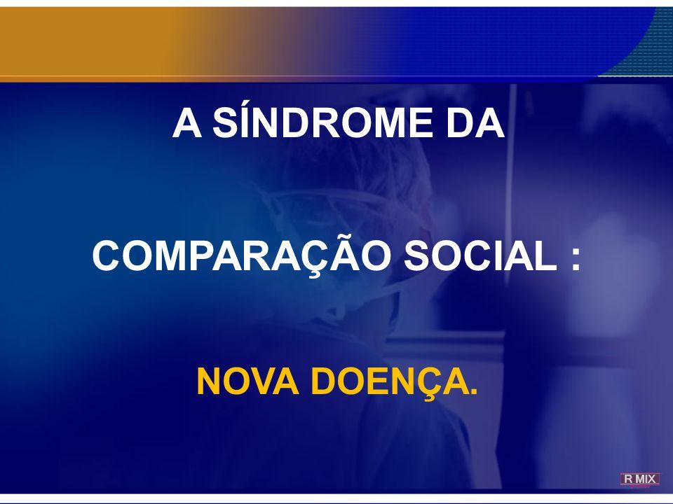 A SÍNDROME DA COMPARAÇÃO SOCIAL : NOVA DOENÇA.