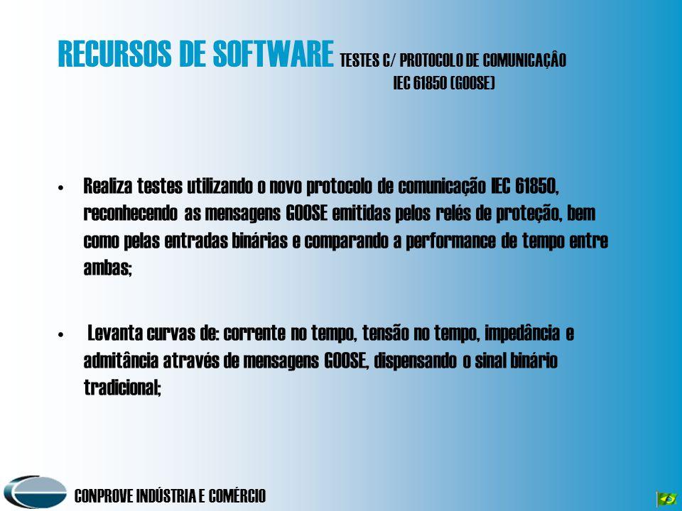 CONPROVE INDÚSTRIA E COMÉRCIO RECURSOS DE SOFTWARE TESTES C/ PROTOCOLO DE COMUNICAÇÂO IEC 61850 (GOOSE) Realiza testes utilizando o novo protocolo de