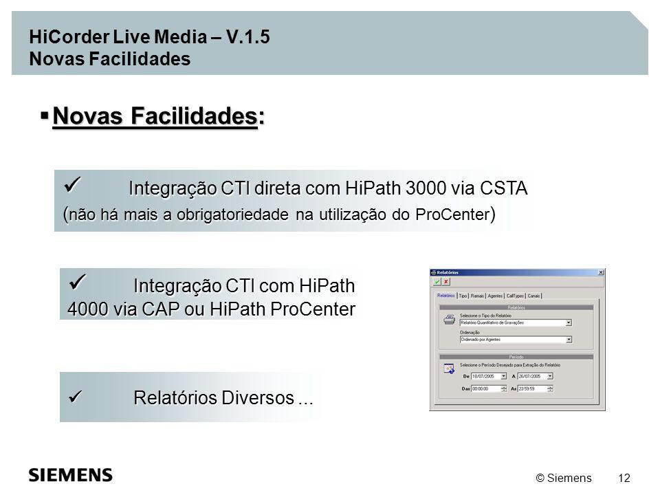 © Siemens 12 HiCorder Live Media – V.1.5 Novas Facilidades Integração CTI direta com HiPath 3000 via CSTA Integração CTI direta com HiPath 3000 via CS
