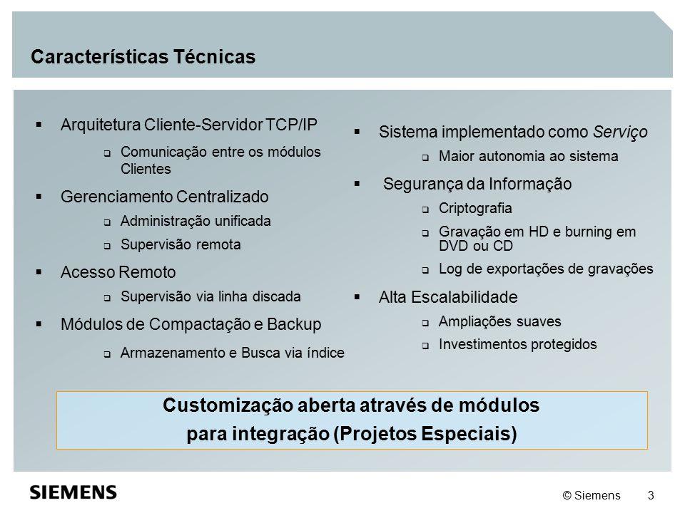 © Siemens 3 Características Técnicas  Arquitetura Cliente-Servidor TCP/IP  Comunicação entre os módulos Clientes  Gerenciamento Centralizado  Admi