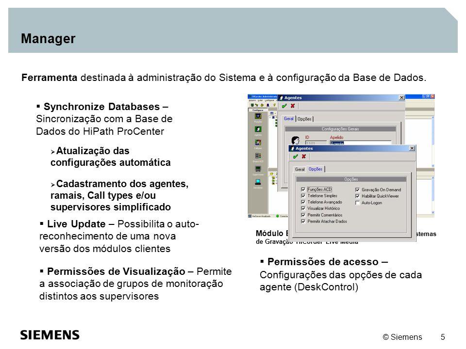 © Siemens 6 Supervisor  Módulo de gerenciamento de status em tempo real  Gerenciamento / Alocação Dinâmica de Canais  Live Update  Controle de Qualidade/ Desempenho GRÁFICO: Agentes Disponíveis, Não- disponíveis e Não-Logados
