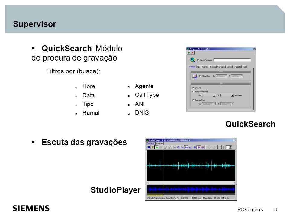 © Siemens 8 Supervisor QuickSearch  QuickSearch: Módulo de procura de gravação Filtros por (busca):  Hora  Data  Tipo  Ramal  Agente  Call Type