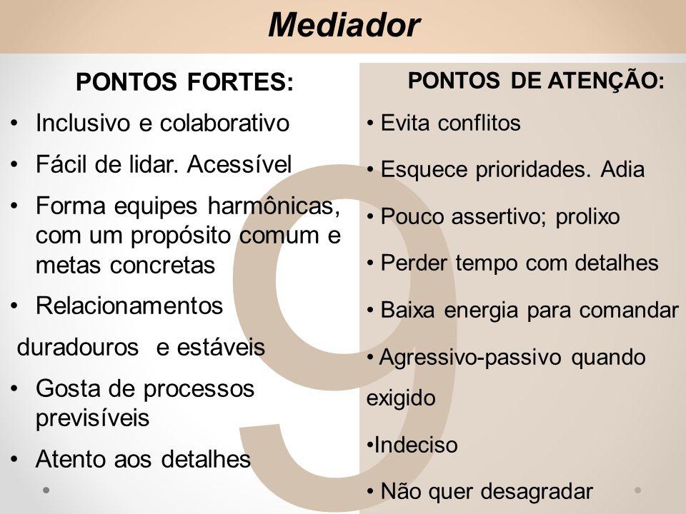 9 Mediador PONTOS FORTES: Inclusivo e colaborativo Fácil de lidar.