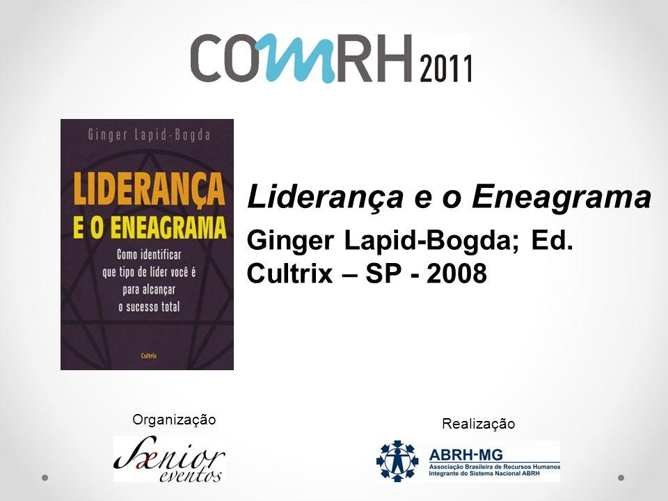 Ginger Lapid-Bogda; Ed. Cultrix – SP - 2008 Liderança e o Eneagrama Organização Realização