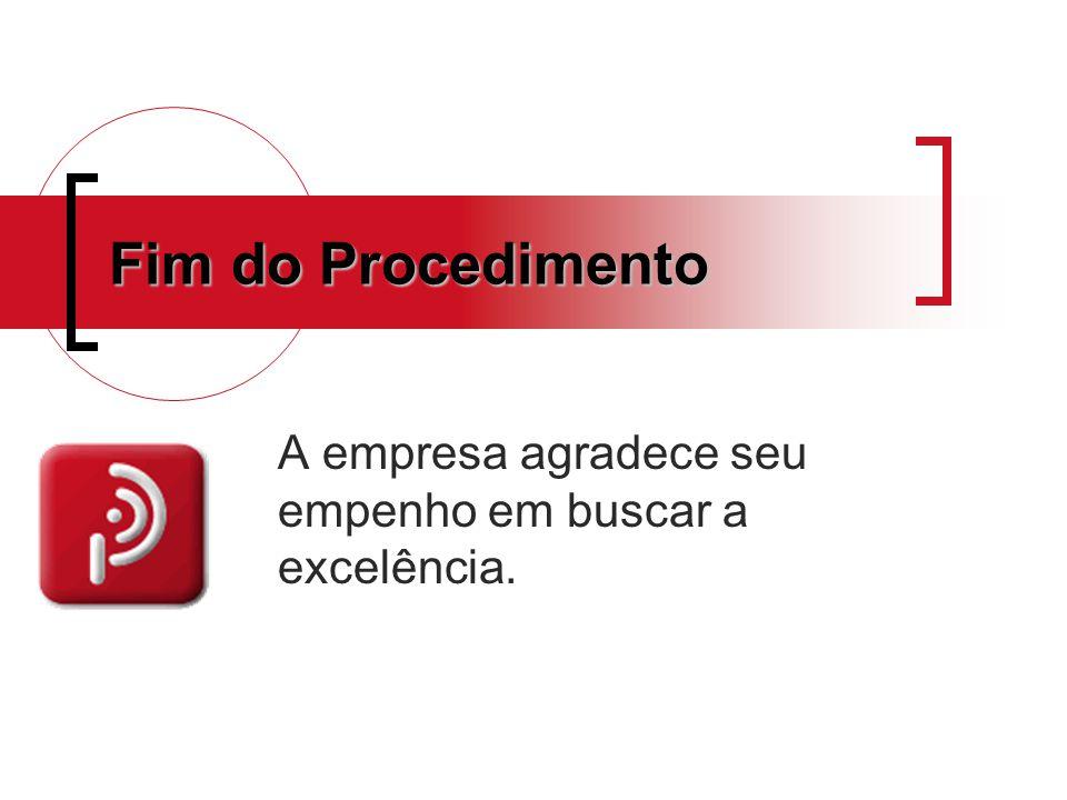 Fim do Procedimento A empresa agradece seu empenho em buscar a excelência.