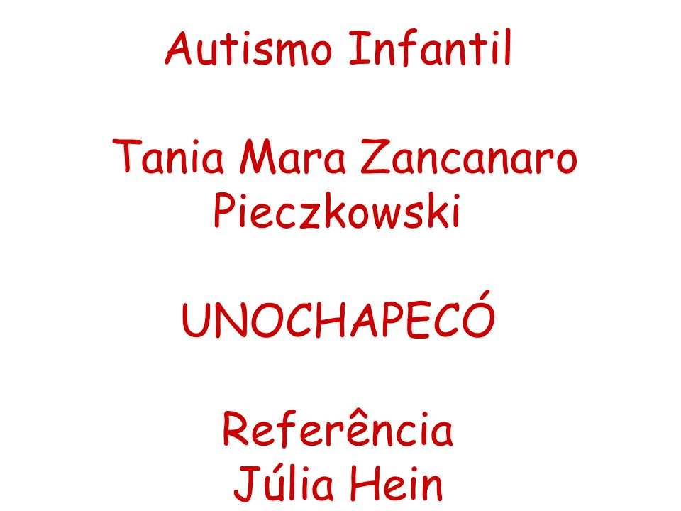 Autismo Infantil Tania Mara Zancanaro Pieczkowski UNOCHAPECÓ Referência Júlia Hein
