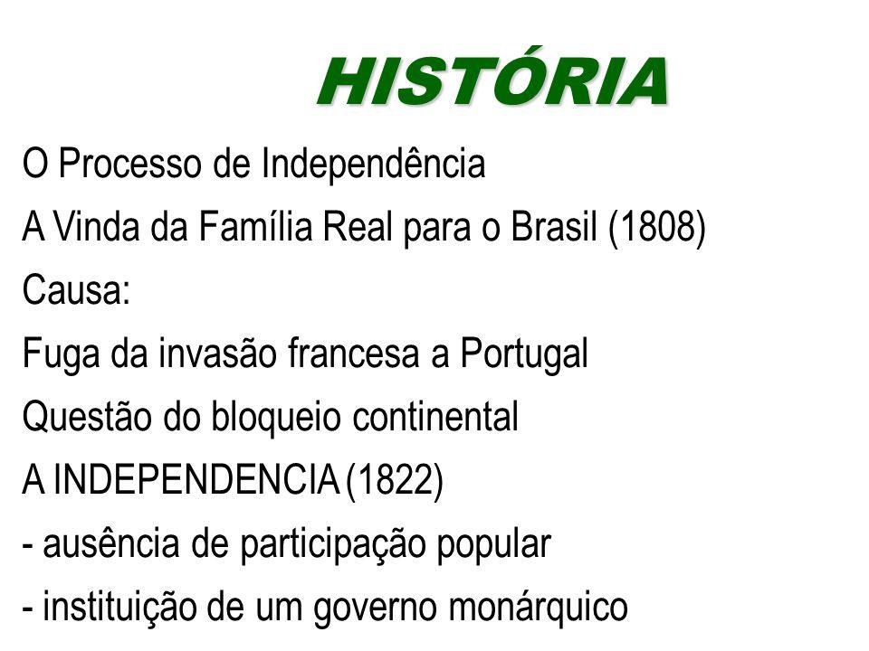 O Processo de Independência A Vinda da Família Real para o Brasil (1808) Causa: Fuga da invasão francesa a Portugal Questão do bloqueio continental A
