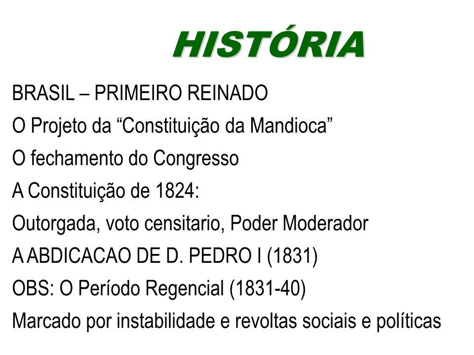 """BRASIL – PRIMEIRO REINADO O Projeto da """"Constituição da Mandioca"""" O fechamento do Congresso A Constituição de 1824: Outorgada, voto censitario, Poder"""