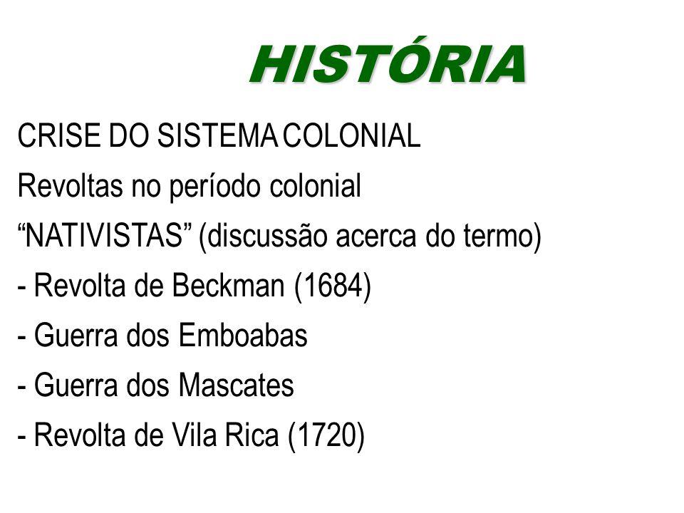 """CRISE DO SISTEMA COLONIAL Revoltas no período colonial """"NATIVISTAS"""" (discussão acerca do termo) - Revolta de Beckman (1684) - Guerra dos Emboabas - Gu"""