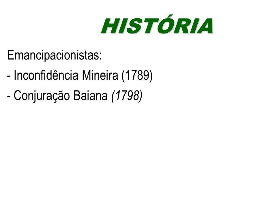 Emancipacionistas: - Inconfidência Mineira (1789) - Conjuração Baiana (1798) HISTÓRIAHISTÓRIA