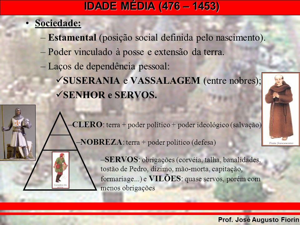 IDADE MÉDIA (476 – 1453) Prof. José Augusto Fiorin Sociedade: –Estamental (posição social definida pelo nascimento). –Poder vinculado à posse e extens