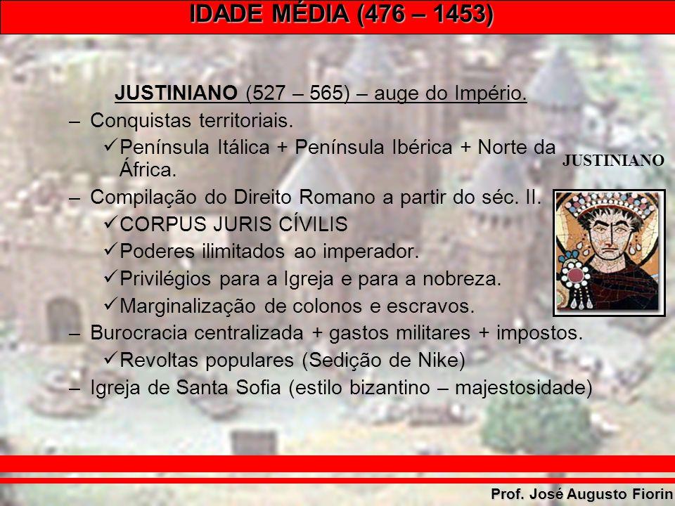 IDADE MÉDIA (476 – 1453) Prof. José Augusto Fiorin JUSTINIANO (527 – 565) – auge do Império. –Conquistas territoriais. Península Itálica + Península I