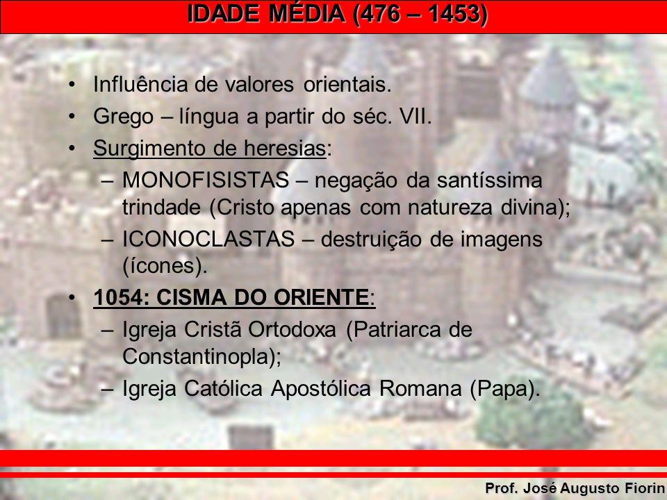 IDADE MÉDIA (476 – 1453) Prof. José Augusto Fiorin Influência de valores orientais. Grego – língua a partir do séc. VII. Surgimento de heresias: –MONO