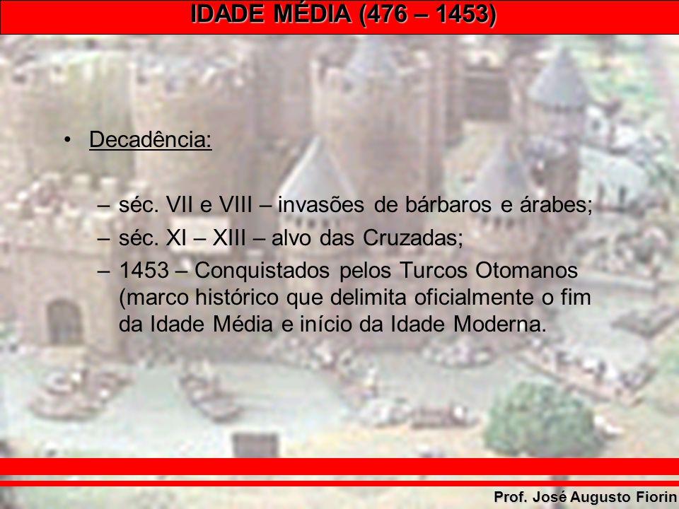 IDADE MÉDIA (476 – 1453) Prof. José Augusto Fiorin Decadência: –séc. VII e VIII – invasões de bárbaros e árabes; –séc. XI – XIII – alvo das Cruzadas;