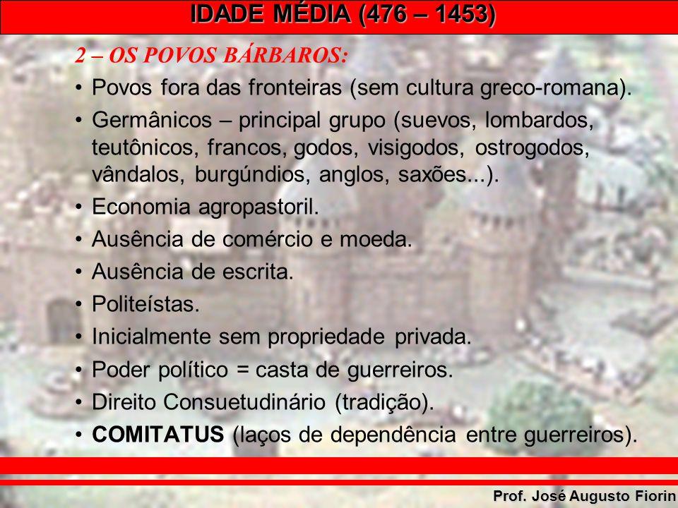 IDADE MÉDIA (476 – 1453) Prof. José Augusto Fiorin 2 – OS POVOS BÁRBAROS: Povos fora das fronteiras (sem cultura greco-romana). Germânicos – principal