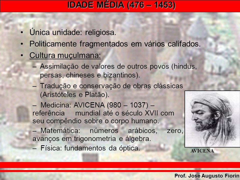 IDADE MÉDIA (476 – 1453) Prof. José Augusto Fiorin Única unidade: religiosa. Politicamente fragmentados em vários califados. Cultura muçulmana: –Assim