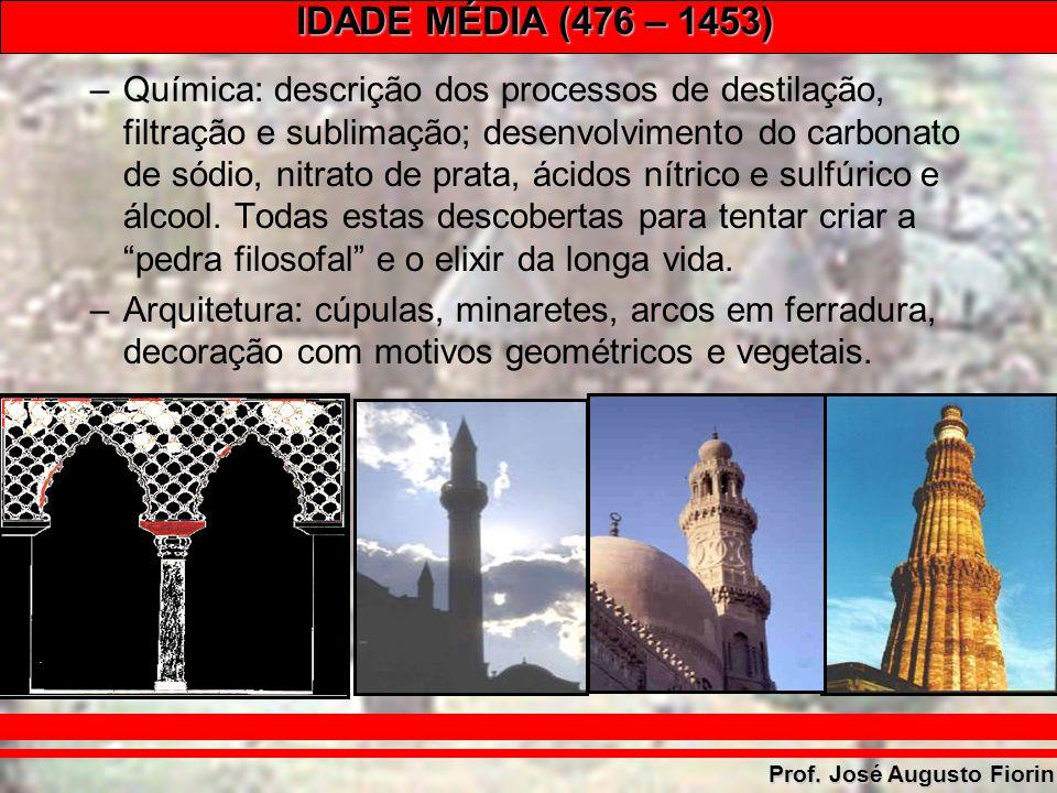 IDADE MÉDIA (476 – 1453) Prof. José Augusto Fiorin –Química: descrição dos processos de destilação, filtração e sublimação; desenvolvimento do carbona