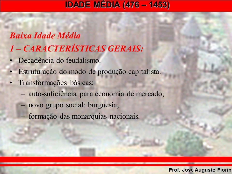 IDADE MÉDIA (476 – 1453) Prof. José Augusto Fiorin Baixa Idade Média 1 – CARACTERÍSTICAS GERAIS: Decadência do feudalismo. Estruturação do modo de pro