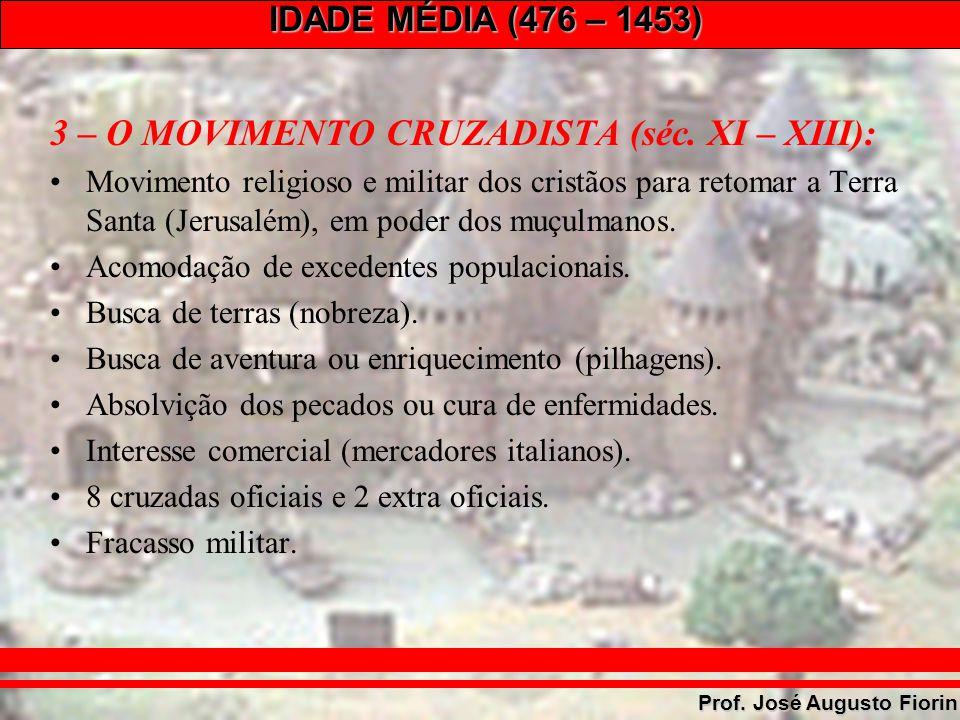 IDADE MÉDIA (476 – 1453) Prof. José Augusto Fiorin 3 – O MOVIMENTO CRUZADISTA (séc. XI – XIII): Movimento religioso e militar dos cristãos para retoma