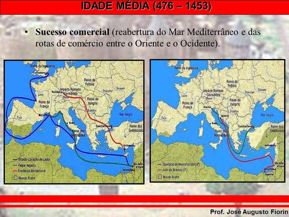 IDADE MÉDIA (476 – 1453) Prof. José Augusto Fiorin Sucesso comercial (reabertura do Mar Mediterrâneo e das rotas de comércio entre o Oriente e o Ocide