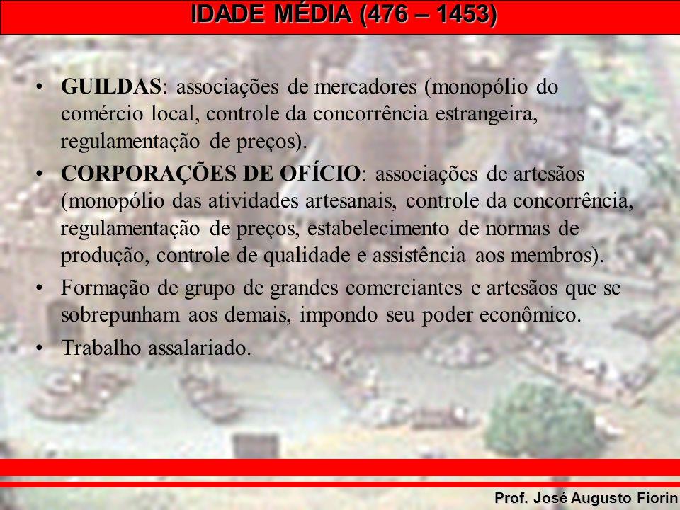 IDADE MÉDIA (476 – 1453) Prof. José Augusto Fiorin GUILDAS: associações de mercadores (monopólio do comércio local, controle da concorrência estrangei