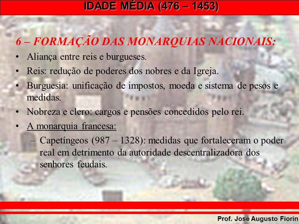 IDADE MÉDIA (476 – 1453) Prof. José Augusto Fiorin 6 – FORMAÇÃO DAS MONARQUIAS NACIONAIS: Aliança entre reis e burgueses. Reis: redução de poderes dos