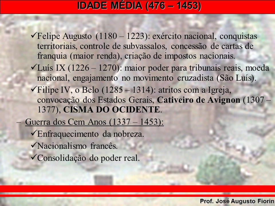 IDADE MÉDIA (476 – 1453) Prof. José Augusto Fiorin Felipe Augusto (1180 – 1223): exército nacional, conquistas territoriais, controle de subvassalos,