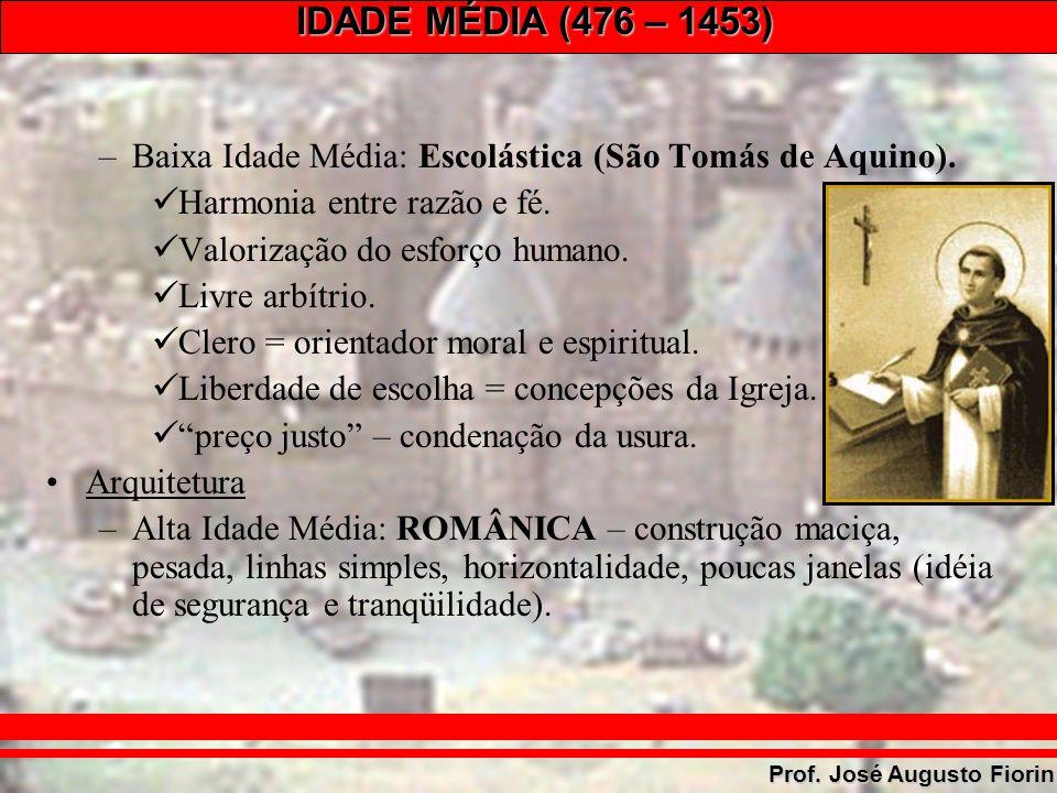IDADE MÉDIA (476 – 1453) Prof. José Augusto Fiorin –Baixa Idade Média: Escolástica (São Tomás de Aquino). Harmonia entre razão e fé. Valorização do es